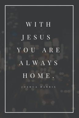 with jesus you are always home.1