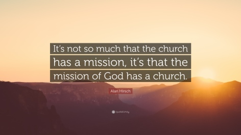 1268697-Alan-Hirsch-Quote-It-s-not-so-much-that-the-church-has-a-mission