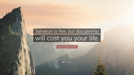 1720031-Dietrich-Bonhoeffer-Quote-Salvation-is-free-but-discipleship-will